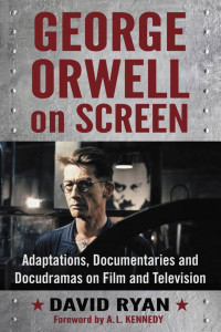 Image of George Orwell on Screen: Adaptations, Documentaries and Docudramas on Film and Television